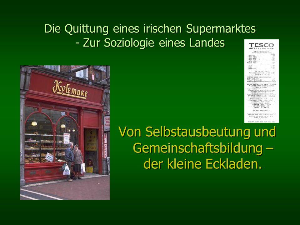 Die Quittung eines irischen Supermarktes - Zur Soziologie eines Landes Von Selbstausbeutung und Gemeinschaftsbildung – der kleine Eckladen.