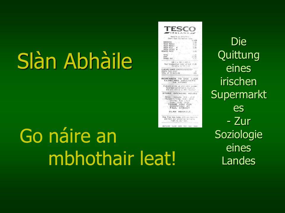 Die Quittung eines irischen Supermarkt es - Zur Soziologie eines Landes Slàn Abhàile Go náire an mbhothair leat!