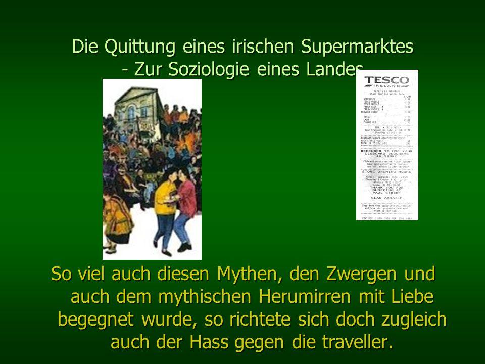 Die Quittung eines irischen Supermarktes - Zur Soziologie eines Landes So viel auch diesen Mythen, den Zwergen und auch dem mythischen Herumirren mit