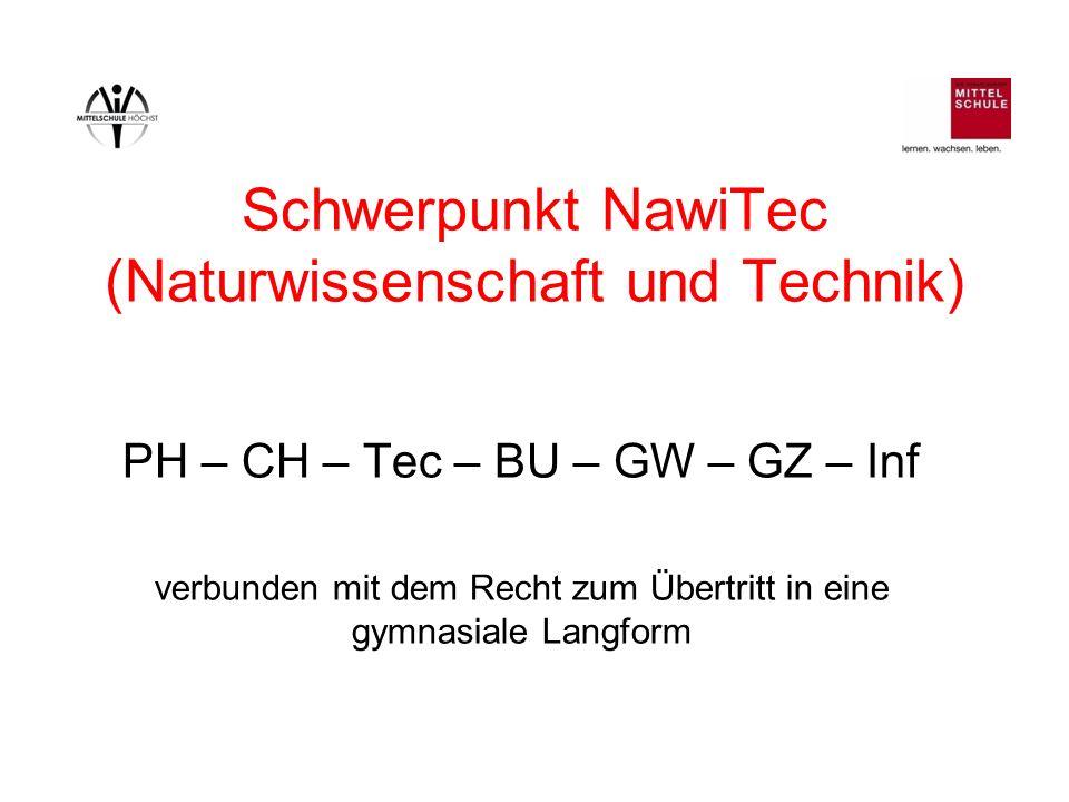 Schwerpunkt NawiTec (Naturwissenschaft und Technik) PH – CH – Tec – BU – GW – GZ – Inf verbunden mit dem Recht zum Übertritt in eine gymnasiale Langfo