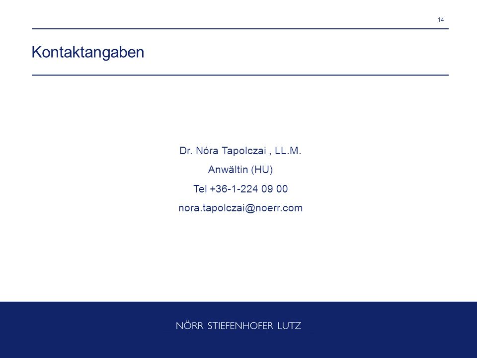 14 Kontaktangaben Dr. Nóra Tapolczai, LL.M. Anwältin (HU) Tel +36-1-224 09 00 nora.tapolczai@noerr.com
