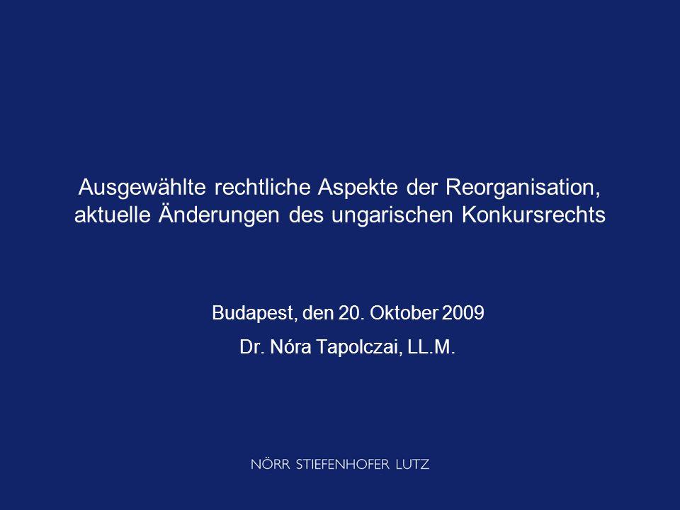 Ausgewählte rechtliche Aspekte der Reorganisation, aktuelle Änderungen des ungarischen Konkursrechts Budapest, den 20. Oktober 2009 Dr. Nóra Tapolczai