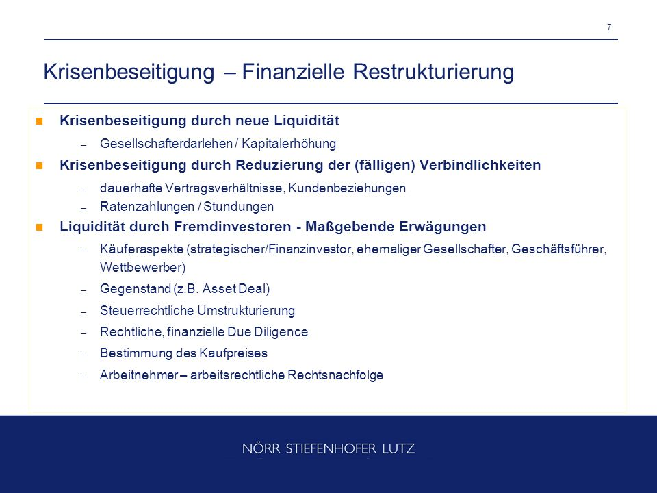 7 Krisenbeseitigung – Finanzielle Restrukturierung Krisenbeseitigung durch neue Liquidität – Gesellschafterdarlehen / Kapitalerhöhung Krisenbeseitigun