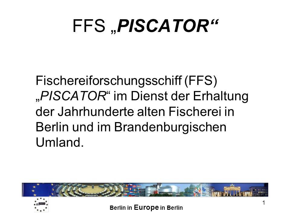 Berlin in Europe in Berlin 1 FFS PISCATOR Fischereiforschungsschiff (FFS)PISCATOR im Dienst der Erhaltung der Jahrhunderte alten Fischerei in Berlin und im Brandenburgischen Umland.