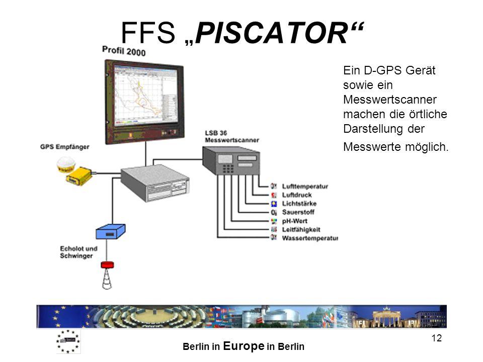 Berlin in Europe in Berlin 12 FFS PISCATOR Ein D-GPS Gerät sowie ein Messwertscanner machen die örtliche Darstellung der Messwerte möglich.