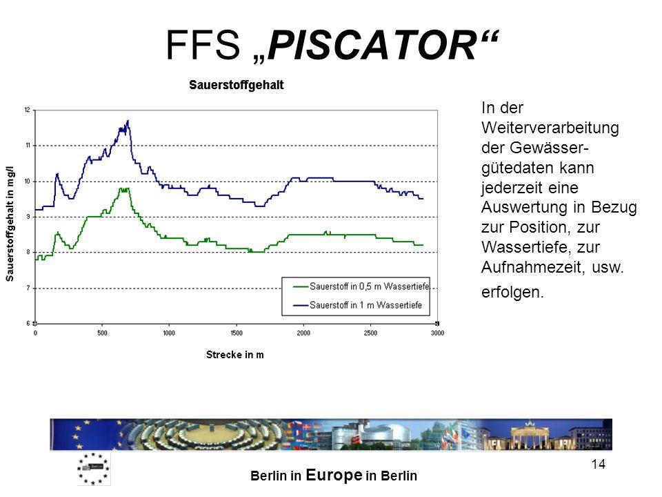 Berlin in Europe in Berlin 14 FFS PISCATOR In der Weiterverarbeitung der Gewässer- gütedaten kann jederzeit eine Auswertung in Bezug zur Position, zur