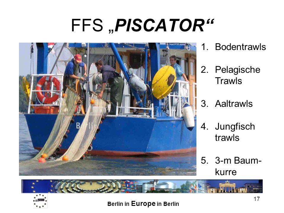 Berlin in Europe in Berlin 17 FFS PISCATOR 1.Bodentrawls 2.Pelagische Trawls 3.Aaltrawls 4.Jungfisch trawls 5.3-m Baum- kurre
