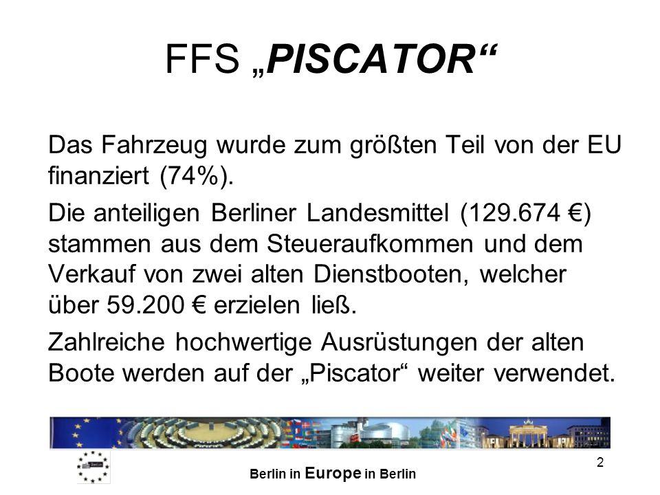 Berlin in Europe in Berlin 2 FFS PISCATOR Das Fahrzeug wurde zum größten Teil von der EU finanziert (74%). Die anteiligen Berliner Landesmittel (129.6