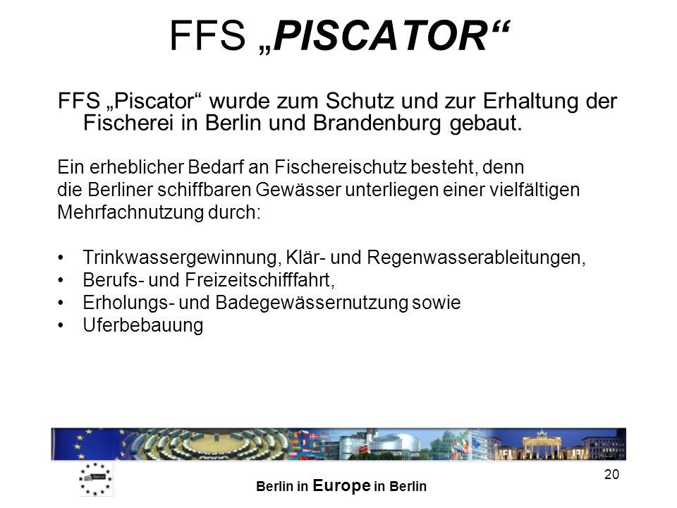 Berlin in Europe in Berlin 20 FFS PISCATOR FFS Piscator wurde zum Schutz und zur Erhaltung der Fischerei in Berlin und Brandenburg gebaut. Ein erhebli