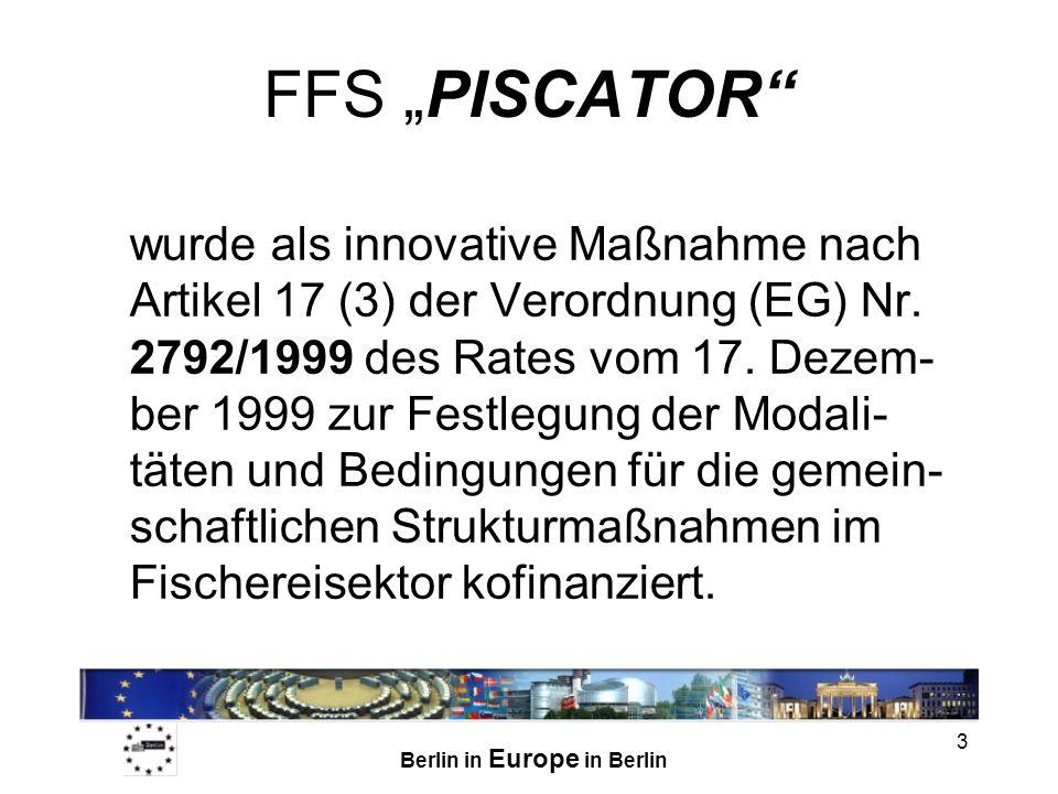 Berlin in Europe in Berlin 3 FFS PISCATOR wurde als innovative Maßnahme nach Artikel 17 (3) der Verordnung (EG) Nr. 2792/1999 des Rates vom 17. Dezem-