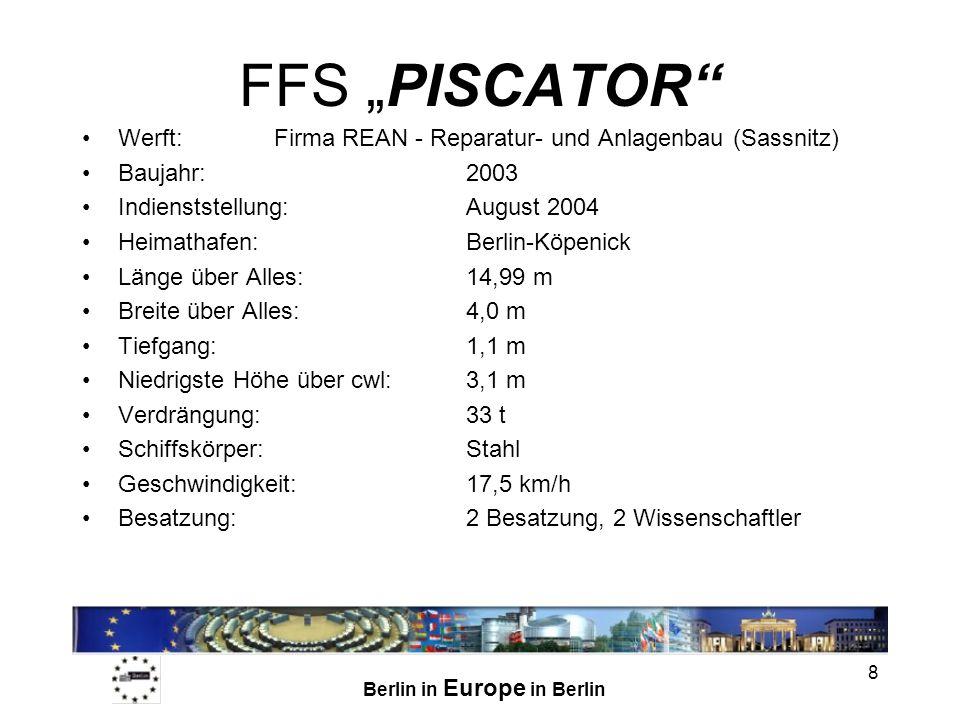 Berlin in Europe in Berlin 8 FFS PISCATOR Werft:Firma REAN - Reparatur- und Anlagenbau (Sassnitz) Baujahr:2003 Indienststellung:August 2004 Heimathafe