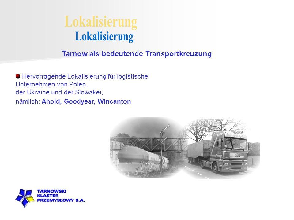 Hervorragende Lokalisierung für logistische Unternehmen von Polen, der Ukraine und der Slowakei, nämlich: Ahold, Goodyear, Wincanton Tarnow als bedeutende Transportkreuzung