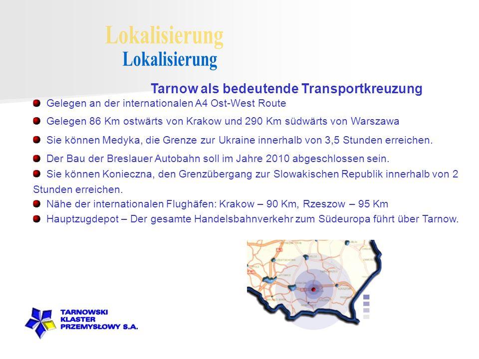 Tarnow als bedeutende Transportkreuzung Nähe der internationalen Flughäfen: Krakow – 90 Km, Rzeszow – 95 Km Gelegen 86 Km ostwärts von Krakow und 290 Km südwärts von Warszawa Gelegen an der internationalen A4 Ost-West Route Sie können Medyka, die Grenze zur Ukraine innerhalb von 3,5 Stunden erreichen.