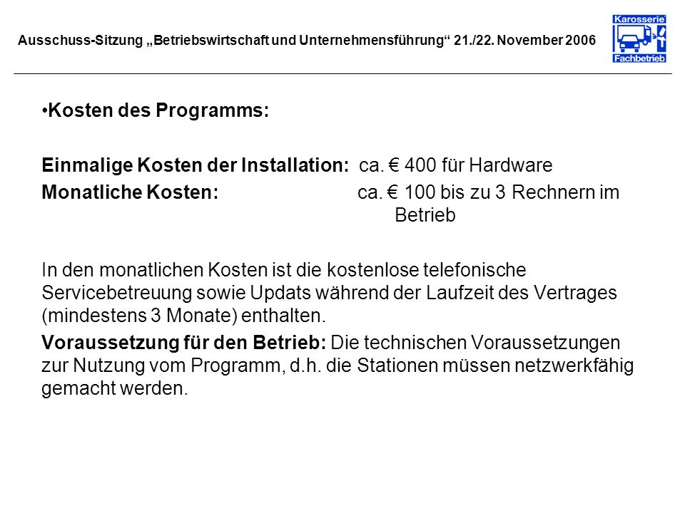 Ausschuss-Sitzung Betriebswirtschaft und Unternehmensführung 21./22. November 2006 Kosten des Programms: Einmalige Kosten der Installation: ca. 400 fü