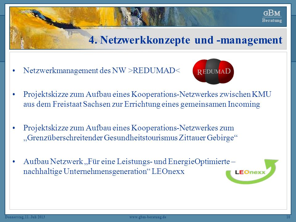 Donnerstag, 11. Juli 2013 4. Netzwerkkonzepte und -management Netzwerkmanagement des NW >REDUMAD< Projektskizze zum Aufbau eines Kooperations-Netzwerk