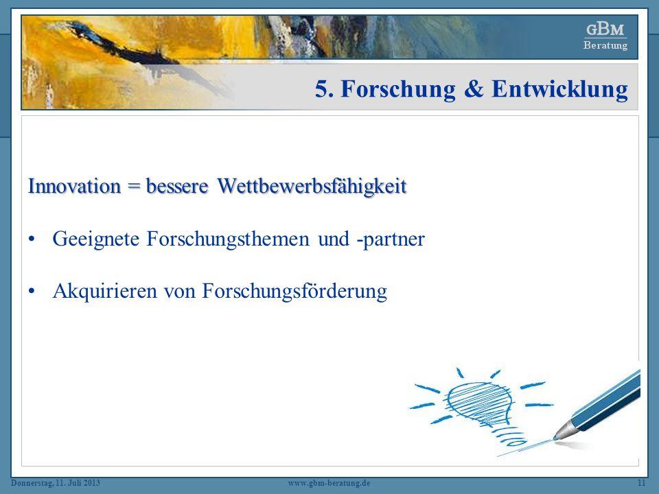 Donnerstag, 11. Juli 2013www.gbm-beratung.de11 5. Forschung & Entwicklung Innovation = bessere Wettbewerbsfähigkeit Geeignete Forschungsthemen und -pa