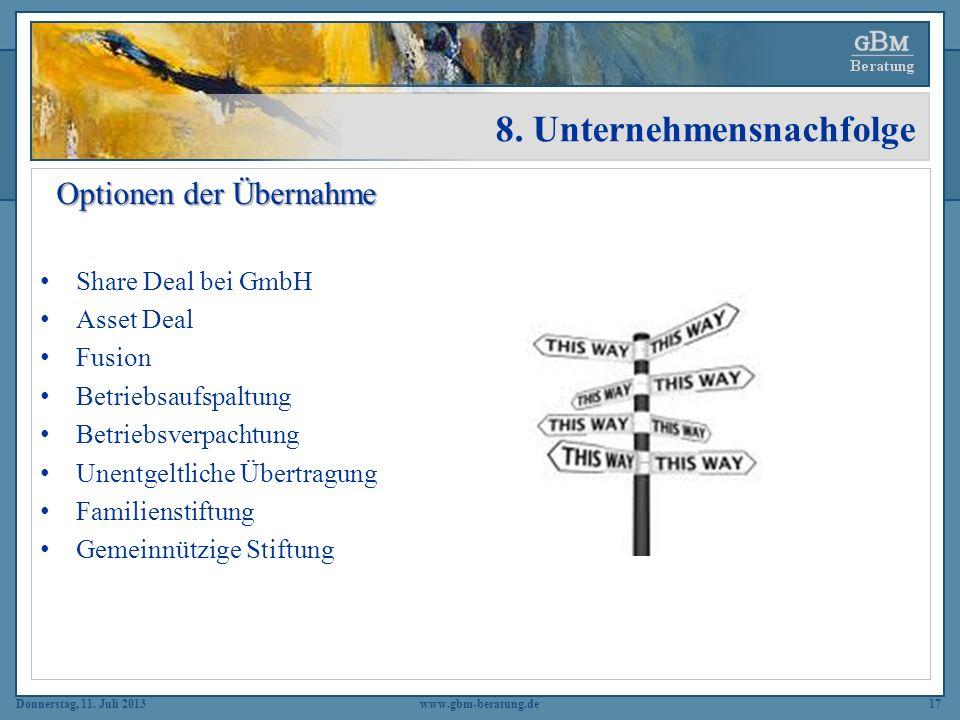 Donnerstag, 11. Juli 2013 8. Unternehmensnachfolge www.gbm-beratung.de17 Optionen der Übernahme Optionen der Übernahme Share Deal bei GmbH Asset Deal