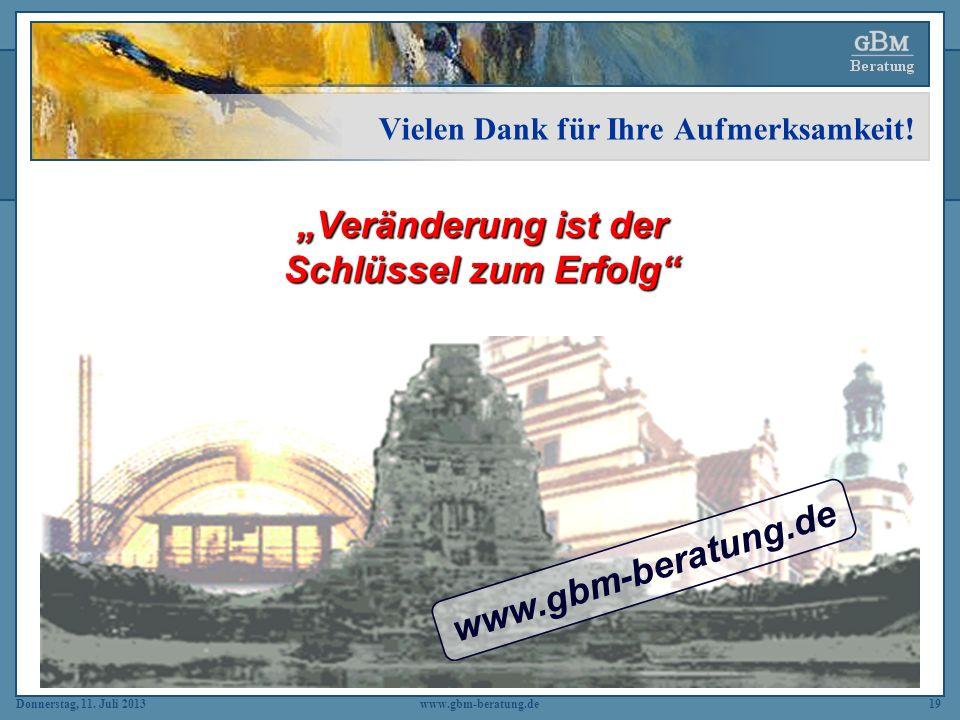 Donnerstag, 11. Juli 2013www.gbm-beratung.de19 Veränderung ist der Schlüssel zum Erfolg www.gbm-beratung.de Vielen Dank für Ihre Aufmerksamkeit!