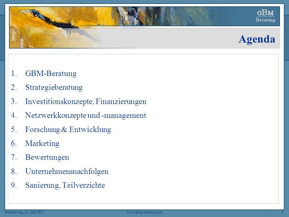 Donnerstag, 11. Juli 2013www.gbm-beratung.de2 Agenda 1.GBM-Beratung 2.Strategieberatung 3.Investitionskonzepte, Finanzierungen 4.Netzwerkkonzepte und