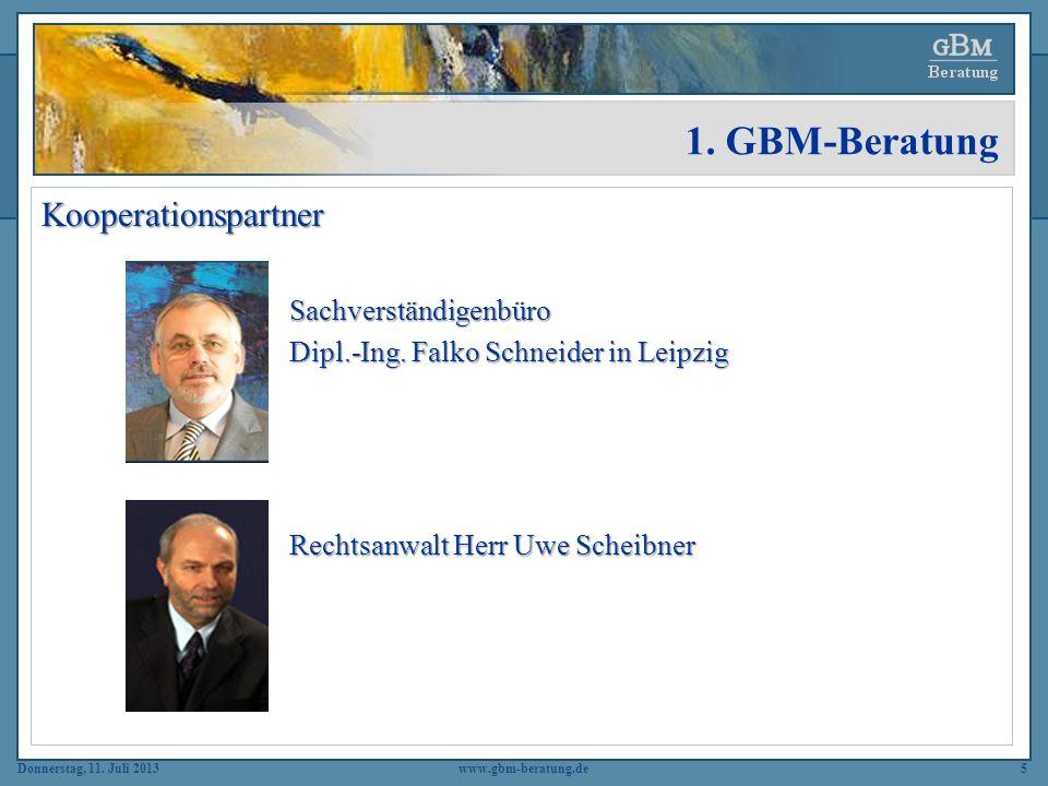 Donnerstag, 11. Juli 2013www.gbm-beratung.de5 1. GBM-Beratung Kooperationspartner Sachverständigenbüro Sachverständigenbüro Dipl.-Ing. Falko Schneider