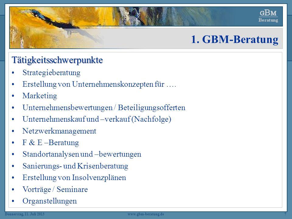 Donnerstag, 11. Juli 2013www.gbm-beratung.de7 1. GBM-Beratung Tätigkeitsschwerpunkte Strategieberatung Erstellung von Unternehmenskonzepten für …. Mar