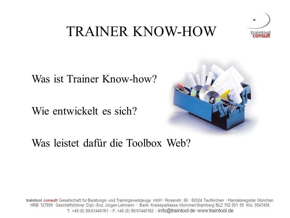 TRAINER KNOW-HOW Was ist Trainer Know-how? Wie entwickelt es sich? Was leistet dafür die Toolbox Web? traintool consult Gesellschaft für Beratungs- un