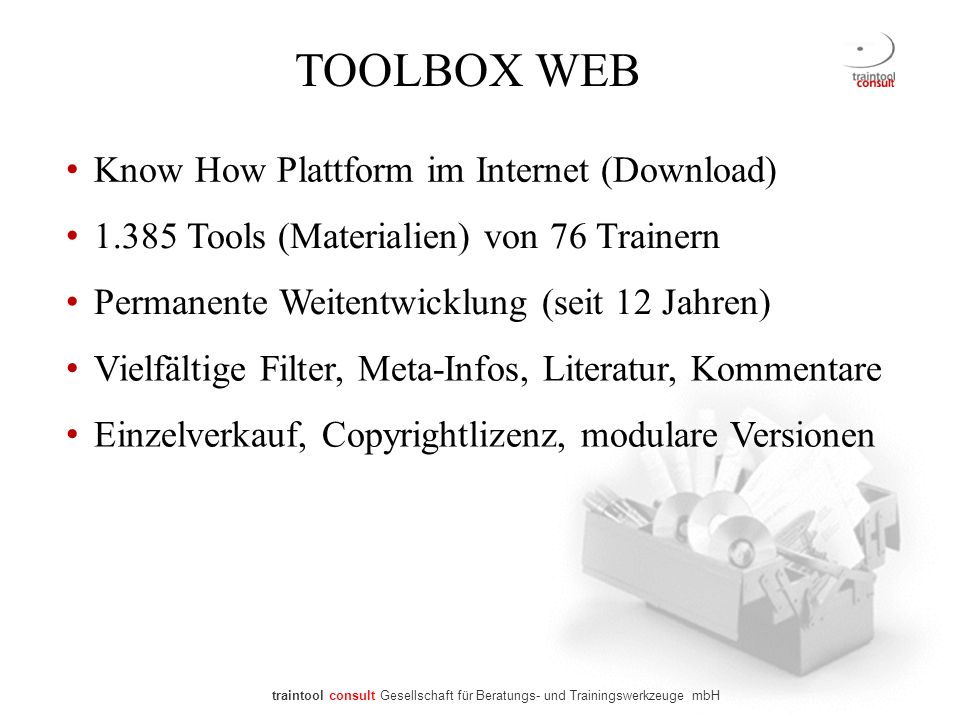 TOOLBOX WEB Know How Plattform im Internet (Download) 1.385 Tools (Materialien) von 76 Trainern Vielfältige Filter, Meta-Infos, Literatur, Kommentare