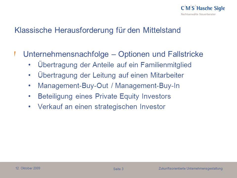 12. Oktober 2009 Seite 3 Zukunftsorientierte Unternehmensgestaltung Klassische Herausforderung für den Mittelstand Unternehmensnachfolge – Optionen un