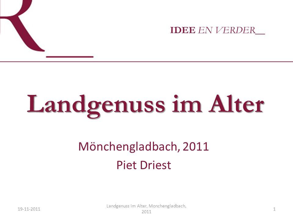 IDEE EN VERDER__ Landgenuss im Alter Mönchengladbach, 2011 Piet Driest 19-11-20111 Landgenuss im Alter, Monchengladbach, 2011