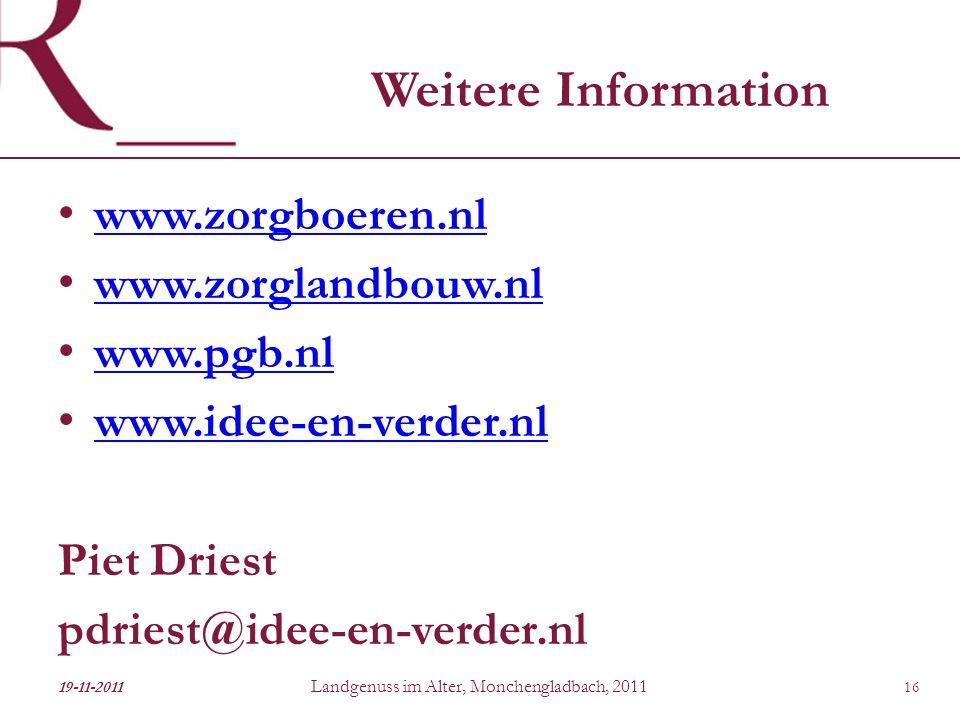Weitere Information www.zorgboeren.nl www.zorglandbouw.nl www.pgb.nl www.idee-en-verder.nl Piet Driest pdriest@idee-en-verder.nl 19-11-2011 Landgenuss im Alter, Monchengladbach, 2011 16