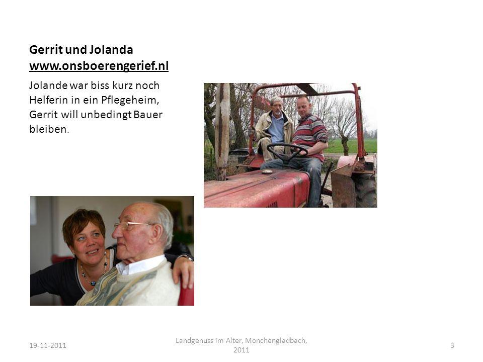 Gerrit und Jolanda www.onsboerengerief.nl Jolande war biss kurz noch Helferin in ein Pflegeheim, Gerrit will unbedingt Bauer bleiben.