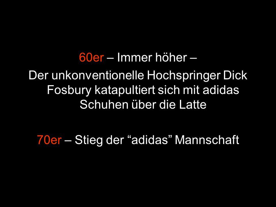60er – Immer höher – Der unkonventionelle Hochspringer Dick Fosbury katapultiert sich mit adidas Schuhen über die Latte 70er – Stieg der adidas Mannsc
