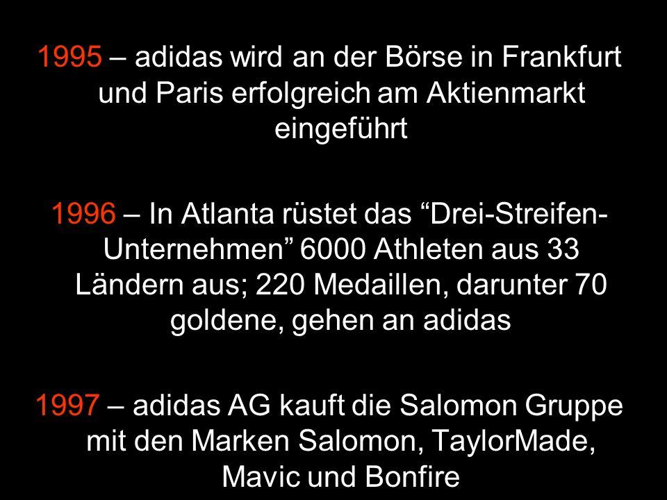 1995 – adidas wird an der Börse in Frankfurt und Paris erfolgreich am Aktienmarkt eingeführt 1996 – In Atlanta rüstet das Drei-Streifen- Unternehmen 6