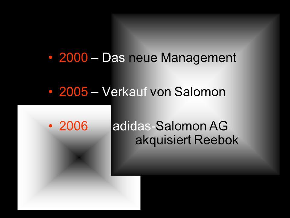 2000 – Das neue Management 2005 – Verkauf von Salomon 2006 adidas-Salomon AG akquisiert Reebok