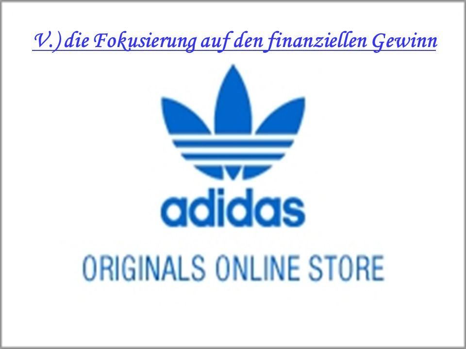 V.) die Fokusierung auf den finanziellen Gewinn