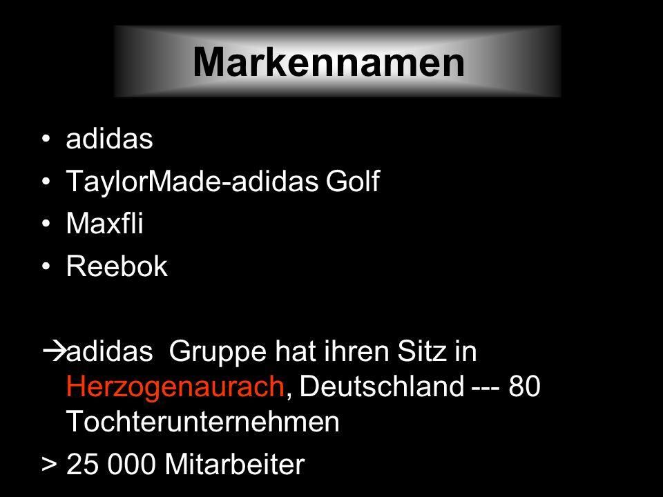 Markennamen adidas TaylorMade-adidas Golf Maxfli Reebok adidas Gruppe hat ihren Sitz in Herzogenaurach, Deutschland --- 80 Tochterunternehmen > 25 000
