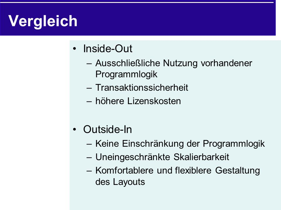 Vergleich Inside-Out –Ausschließliche Nutzung vorhandener Programmlogik –Transaktionssicherheit –höhere Lizenskosten Outside-In –Keine Einschränkung d
