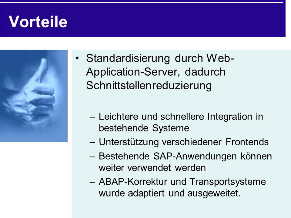 Vorteile Standardisierung durch Web- Application-Server, dadurch Schnittstellenreduzierung –Leichtere und schnellere Integration in bestehende Systeme