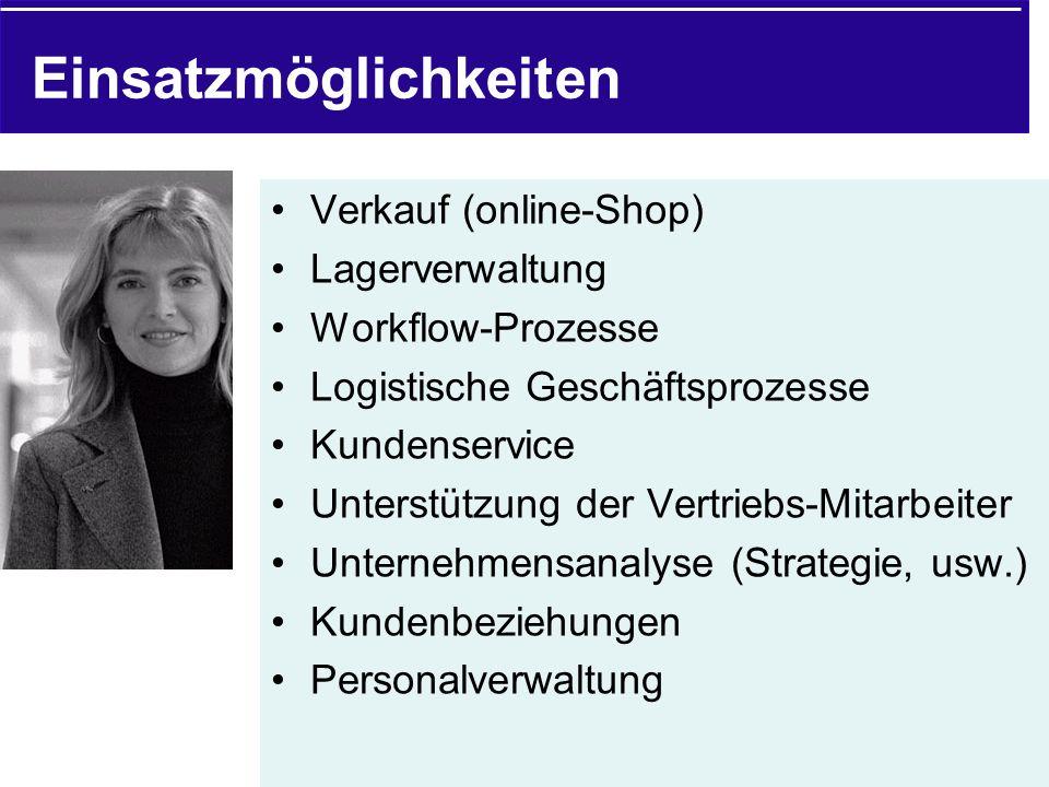 Einsatzmöglichkeiten Verkauf (online-Shop) Lagerverwaltung Workflow-Prozesse Logistische Geschäftsprozesse Kundenservice Unterstützung der Vertriebs-M