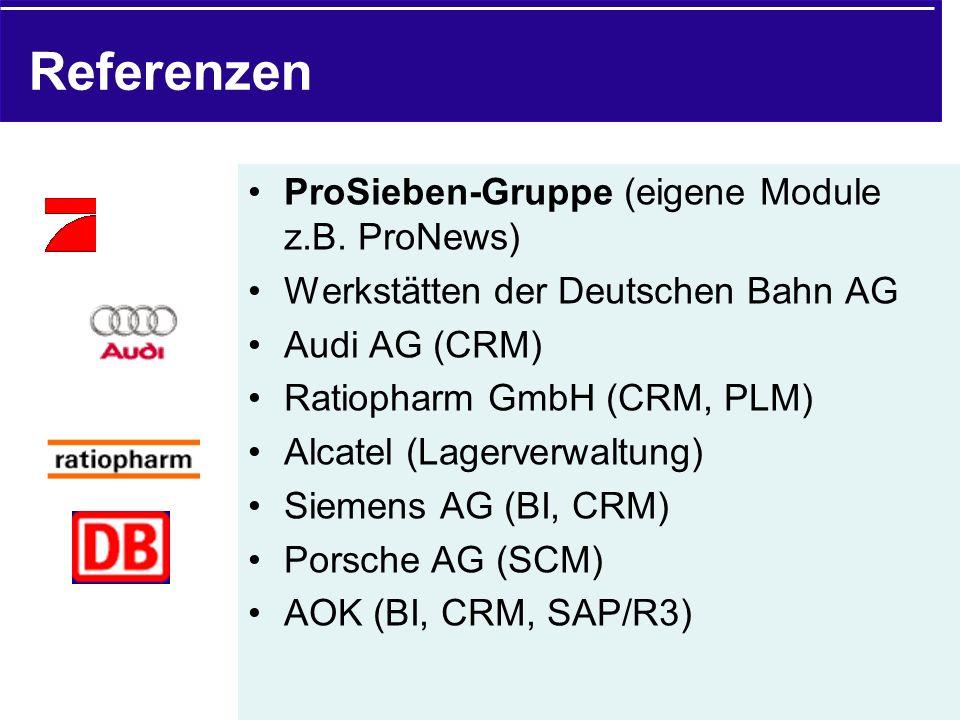 Referenzen ProSieben-Gruppe (eigene Module z.B. ProNews) Werkstätten der Deutschen Bahn AG Audi AG (CRM) Ratiopharm GmbH (CRM, PLM) Alcatel (Lagerverw