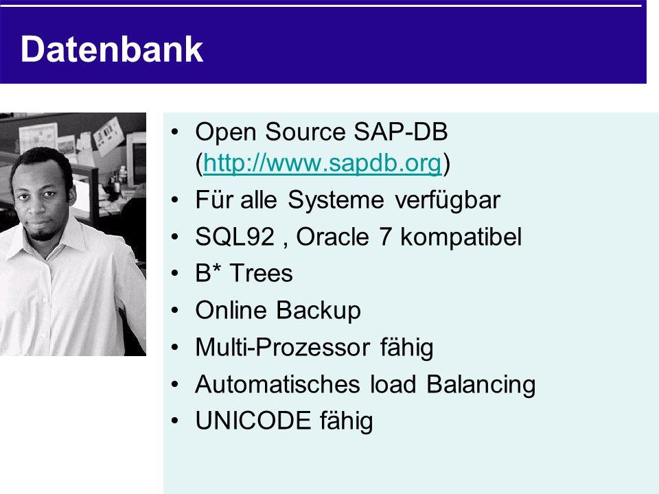 Datenbank Open Source SAP-DB (http://www.sapdb.org)http://www.sapdb.org Für alle Systeme verfügbar SQL92, Oracle 7 kompatibel B* Trees Online Backup M