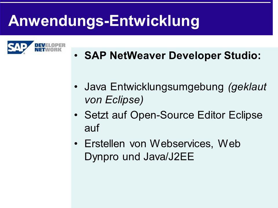 Anwendungs-Entwicklung SAP NetWeaver Developer Studio: Java Entwicklungsumgebung (geklaut von Eclipse) Setzt auf Open-Source Editor Eclipse auf Erstel
