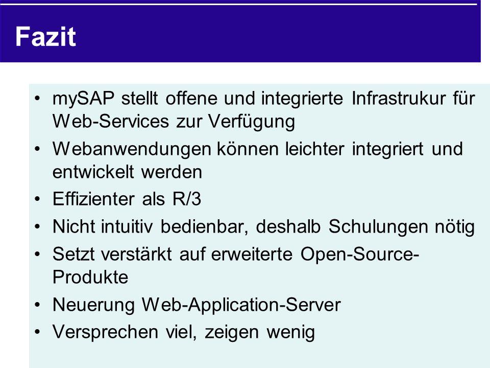 Fazit mySAP stellt offene und integrierte Infrastrukur für Web-Services zur Verfügung Webanwendungen können leichter integriert und entwickelt werden