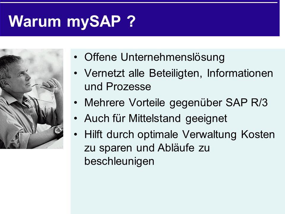 Warum mySAP ? Offene Unternehmenslösung Vernetzt alle Beteiligten, Informationen und Prozesse Mehrere Vorteile gegenüber SAP R/3 Auch für Mittelstand