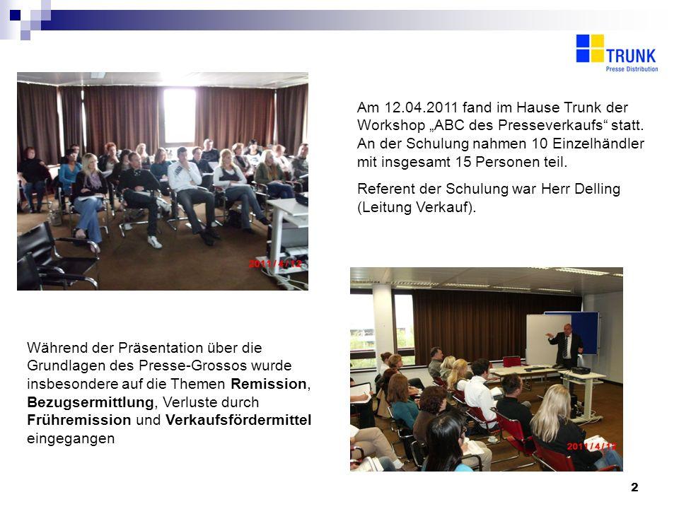 2 Am 12.04.2011 fand im Hause Trunk der Workshop ABC des Presseverkaufs statt.