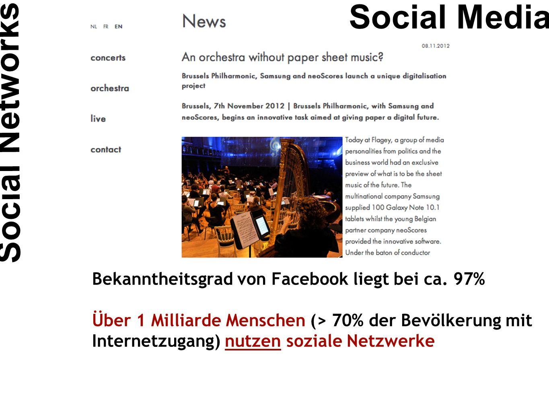 Bekanntheitsgrad von Facebook liegt bei ca. 97% Über 1 Milliarde Menschen (> 70% der Bevölkerung mit Internetzugang) nutzen soziale Netzwerke Social N