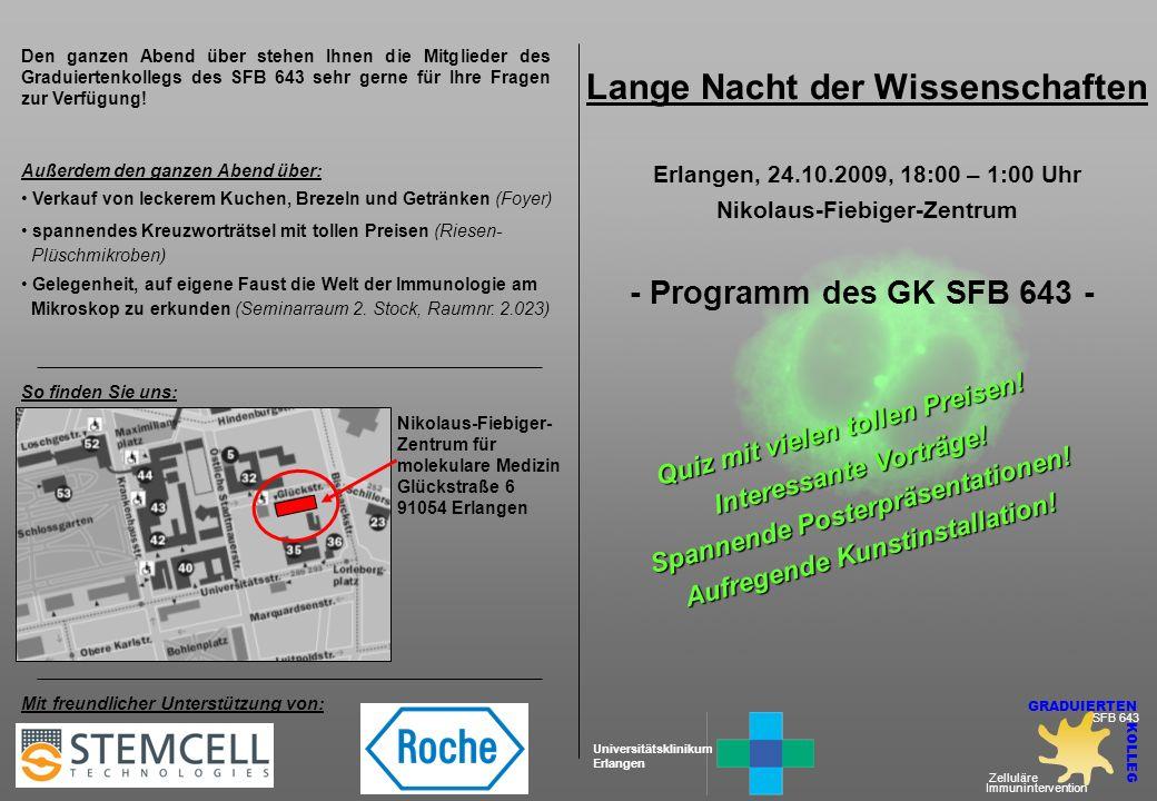Lange Nacht der Wissenschaften Erlangen, 24.10.2009, 18:00 – 1:00 Uhr Nikolaus-Fiebiger-Zentrum - Programm des GK SFB 643 - Zelluläre Immuninterventio