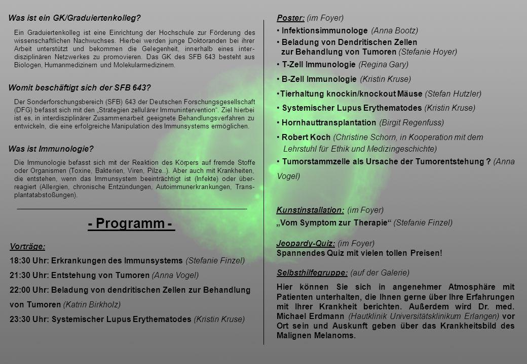 Vorträge: 18:30 Uhr: Erkrankungen des Immunsystems (Stefanie Finzel) 21:30 Uhr: Entstehung von Tumoren (Anna Vogel) 22:00 Uhr: Beladung von dendritisc