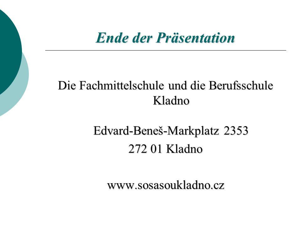 Ende der Präsentation Die Fachmittelschule und die Berufsschule Kladno Edvard-Beneš-Markplatz2353 Die Fachmittelschule und die Berufsschule Kladno Edv