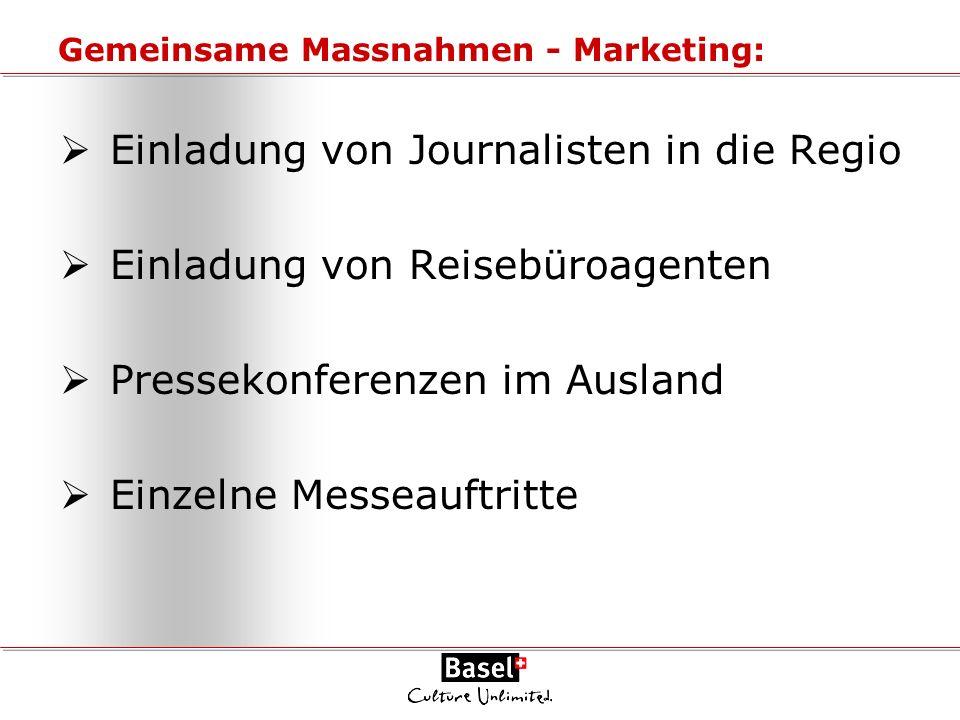 Gemeinsame Massnahmen - Marketing: Einladung von Journalisten in die Regio Einladung von Reisebüroagenten Pressekonferenzen im Ausland Einzelne Messea